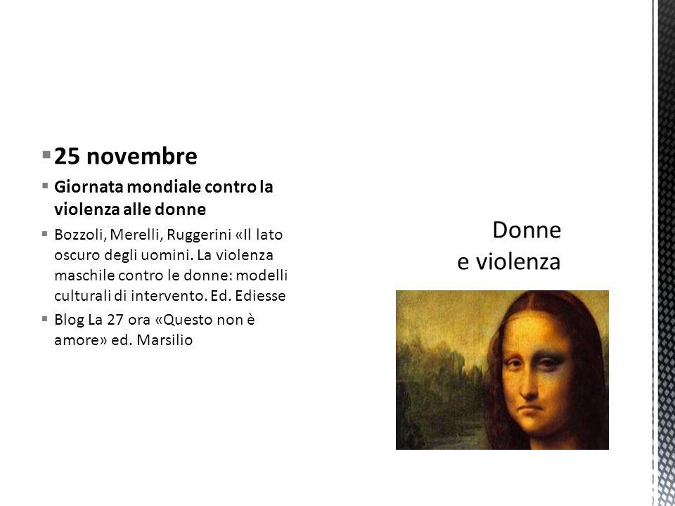  25 novembre  Giornata mondiale contro la violenza alle donne  Bozzoli, Merelli, Ruggerini «Il lato oscuro degli uomini.