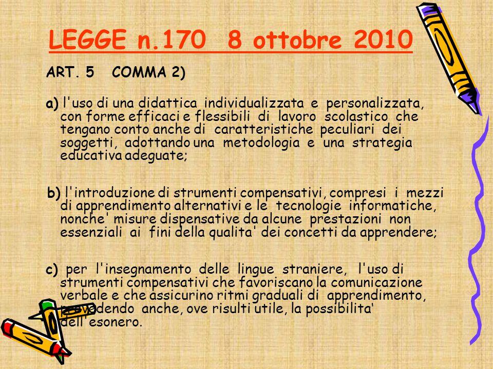 LEGGE n.170 8 ottobre 2010 ART. 5 COMMA 2) a) l'uso di una didattica individualizzata e personalizzata, con forme efficaci e flessibili di lavoro scol