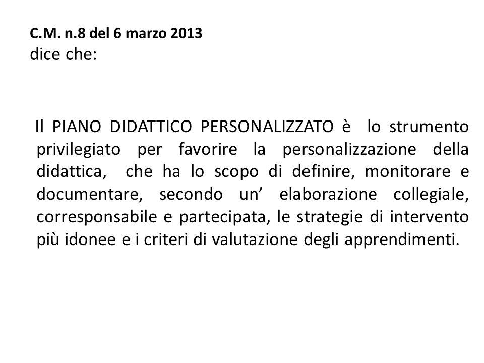 C.M. n.8 del 6 marzo 2013 dice che: Il PIANO DIDATTICO PERSONALIZZATO è lo strumento privilegiato per favorire la personalizzazione della didattica, c