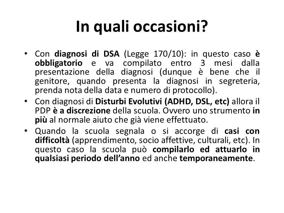 In quali occasioni? Con diagnosi di DSA (Legge 170/10): in questo caso è obbligatorio e va compilato entro 3 mesi dalla presentazione della diagnosi (
