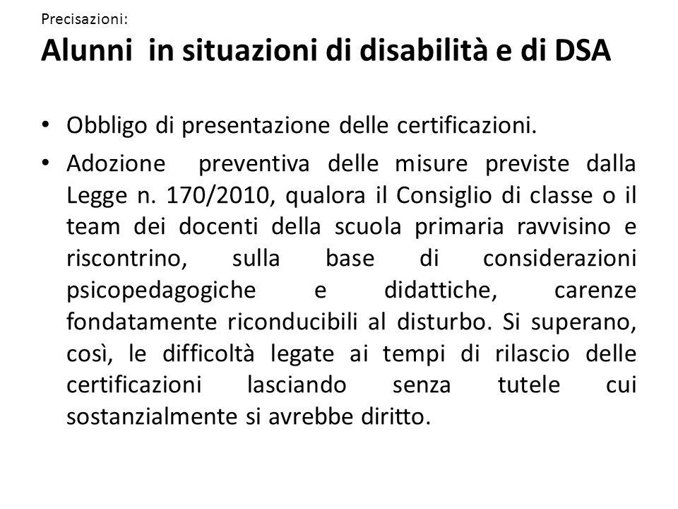 Precisazioni: Alunni in situazioni di disabilità e di DSA Obbligo di presentazione delle certificazioni. Adozione preventiva delle misure previste dal