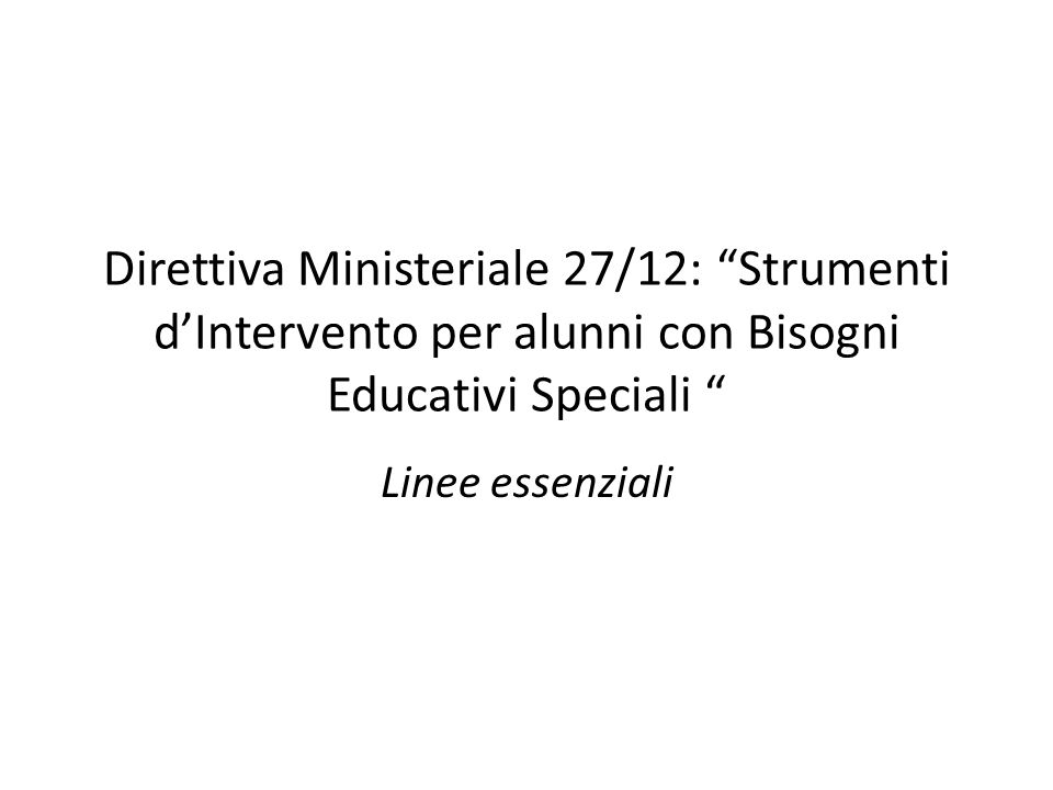 Direttiva Ministeriale 27/12: Strumenti d'Intervento per alunni con Bisogni Educativi Speciali Linee essenziali