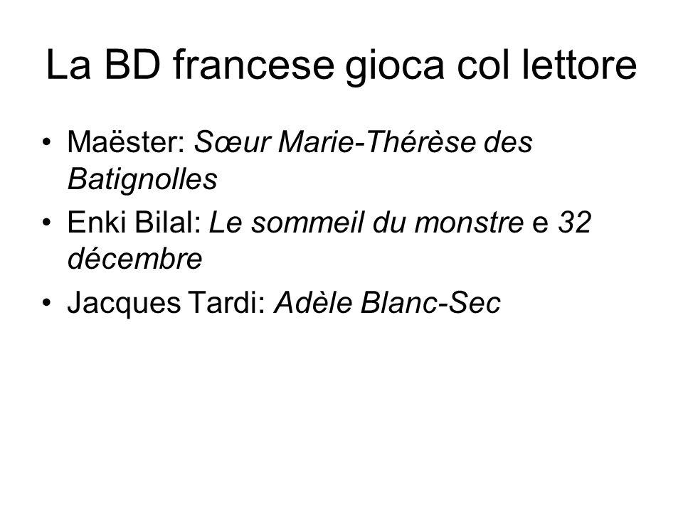 La BD francese gioca col lettore Maëster: Sœur Marie-Thérèse des Batignolles Enki Bilal: Le sommeil du monstre e 32 décembre Jacques Tardi: Adèle Blanc-Sec