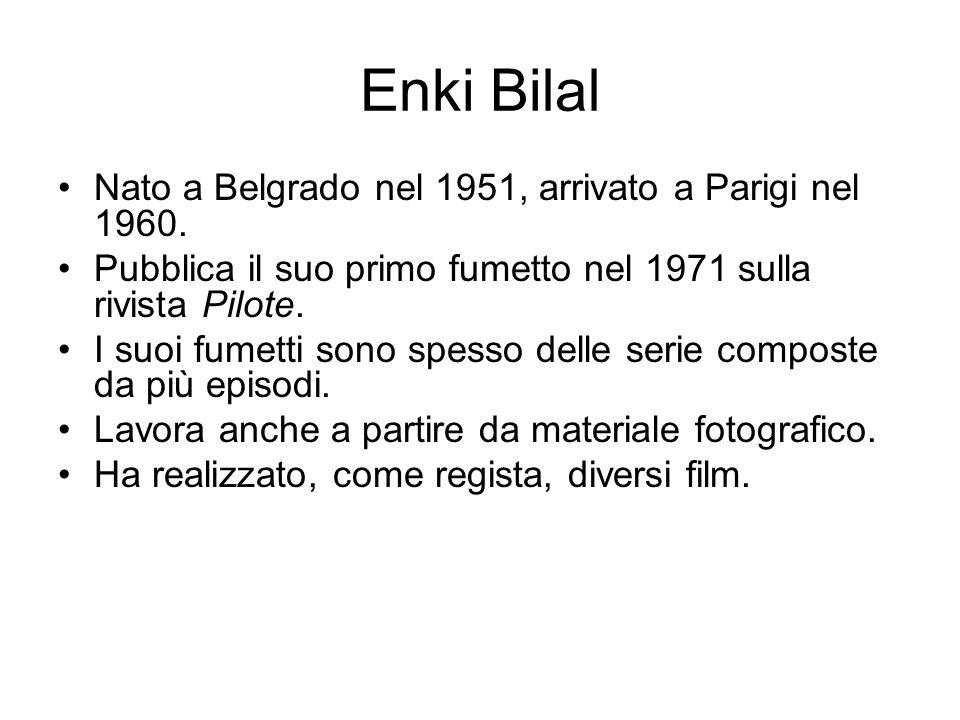 Enki Bilal Nato a Belgrado nel 1951, arrivato a Parigi nel 1960. Pubblica il suo primo fumetto nel 1971 sulla rivista Pilote. I suoi fumetti sono spes