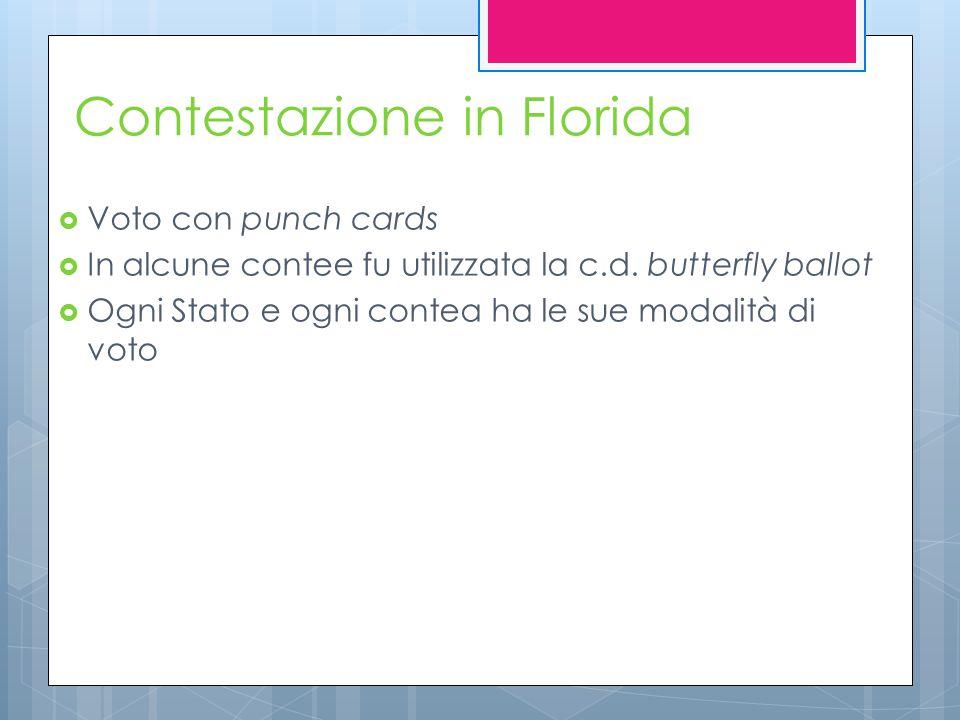Contestazione in Florida  Voto con punch cards  In alcune contee fu utilizzata la c.d. butterfly ballot  Ogni Stato e ogni contea ha le sue modalit