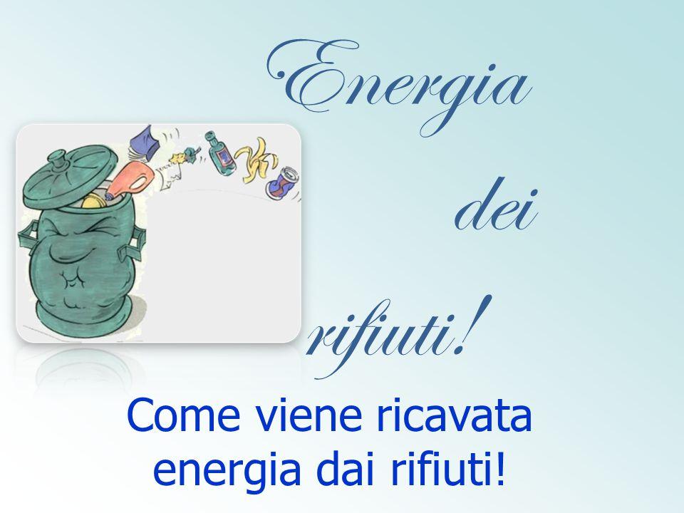 Energia dei rifiuti! Come viene ricavata energia dai rifiuti!