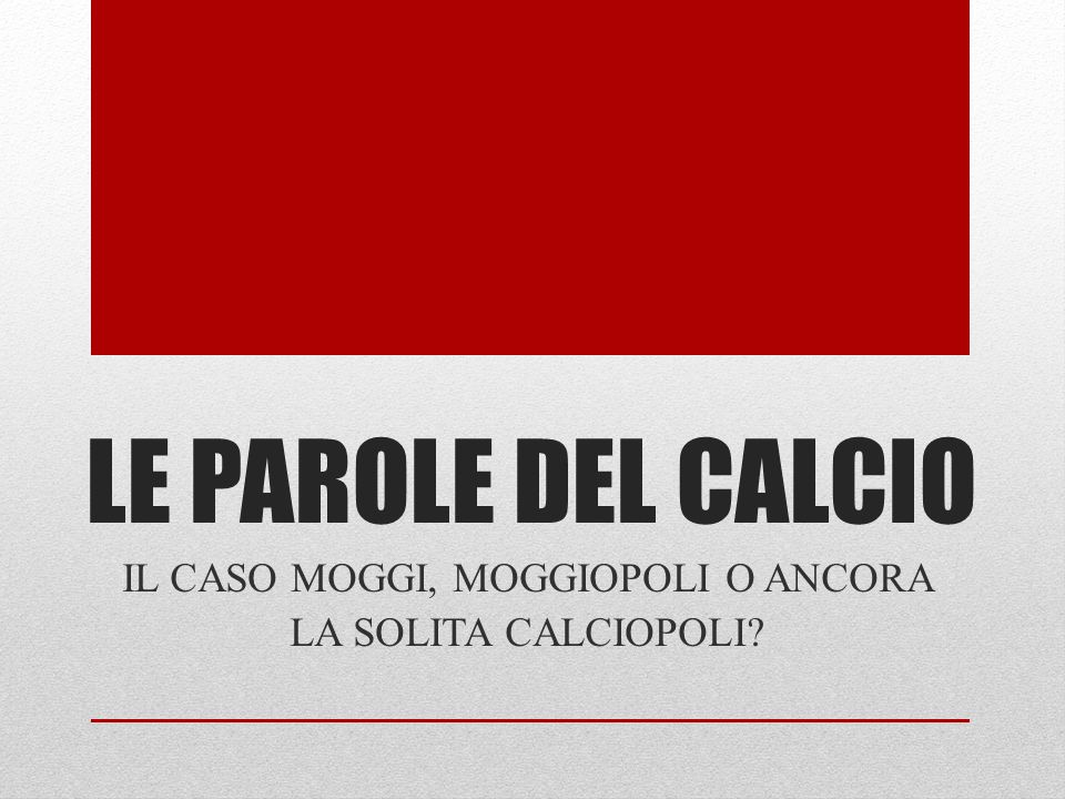 LE PAROLE DEL CALCIO IL CASO MOGGI, MOGGIOPOLI O ANCORA LA SOLITA CALCIOPOLI