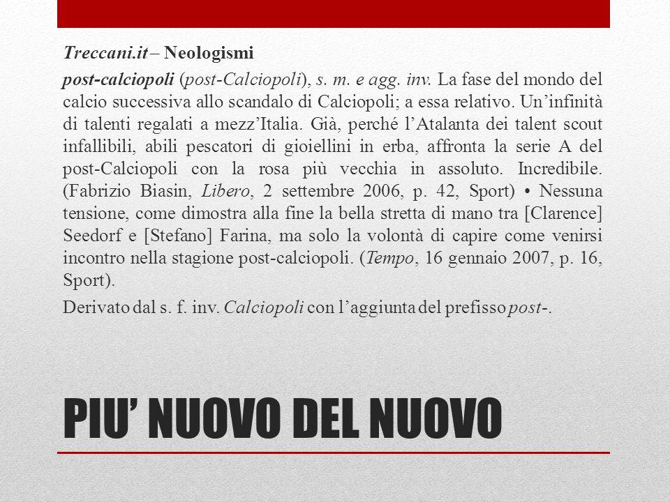 PIU' NUOVO DEL NUOVO Treccani.it – Neologismi post-calciopoli (post-Calciopoli), s. m. e agg. inv. La fase del mondo del calcio successiva allo scanda