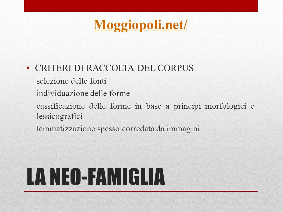 LA NEO-FAMIGLIA Moggiopoli.net/ CRITERI DI RACCOLTA DEL CORPUS selezione delle fonti individuazione delle forme cassificazione delle forme in base a p
