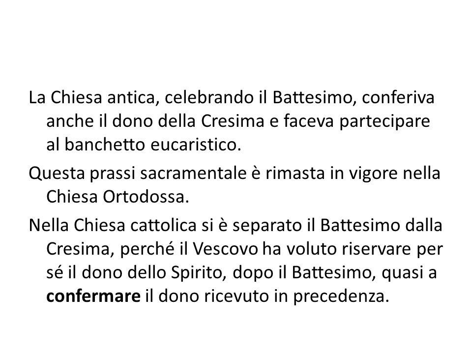 La Chiesa antica, celebrando il Battesimo, conferiva anche il dono della Cresima e faceva partecipare al banchetto eucaristico. Questa prassi sacramen
