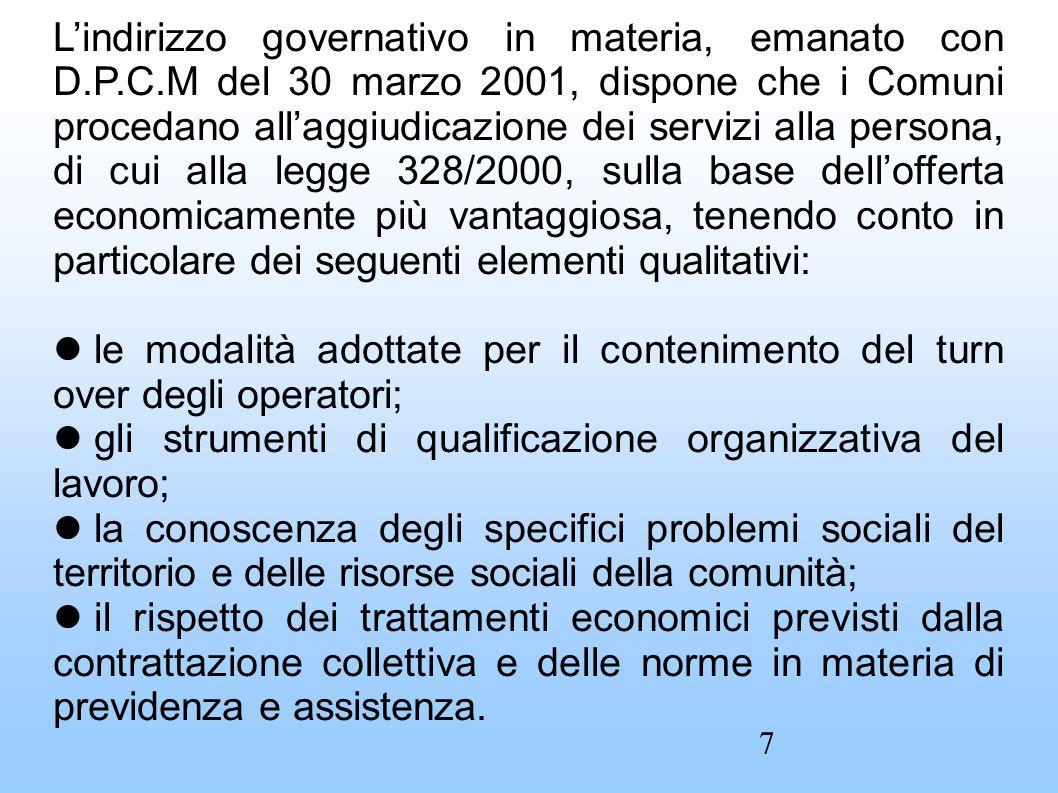 L'indirizzo governativo in materia, emanato con D.P.C.M del 30 marzo 2001, dispone che i Comuni procedano all'aggiudicazione dei servizi alla persona,