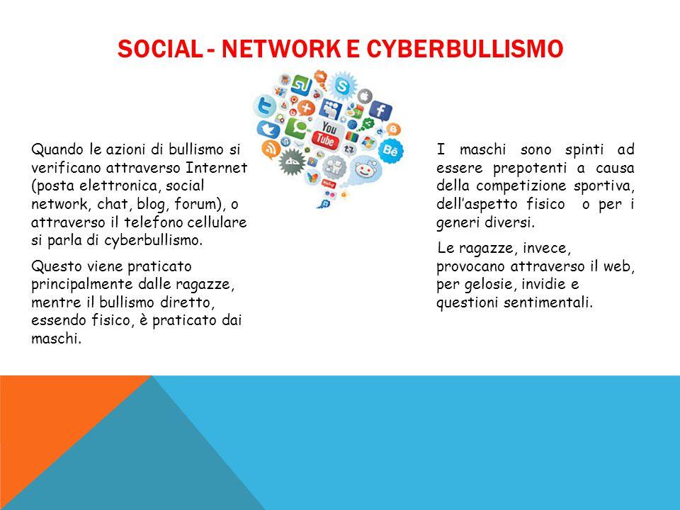 SOCIAL - NETWORK E CYBERBULLISMO Quando le azioni di bullismo si verificano attraverso Internet (posta elettronica, social network, chat, blog, forum)