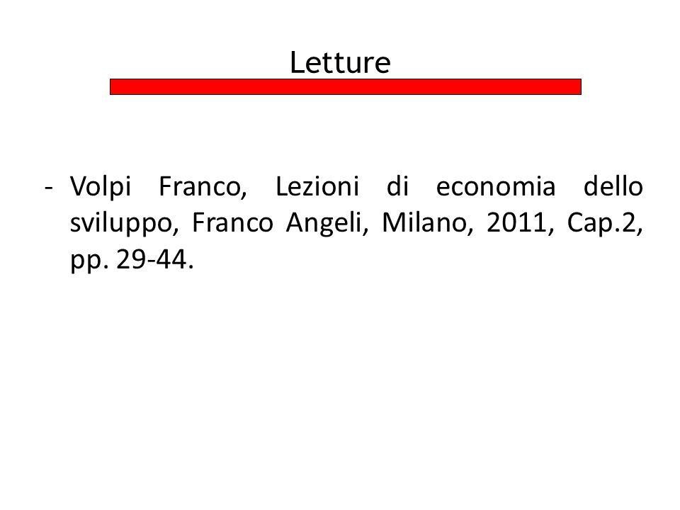 Letture -Volpi Franco, Lezioni di economia dello sviluppo, Franco Angeli, Milano, 2011, Cap.2, pp. 29-44.