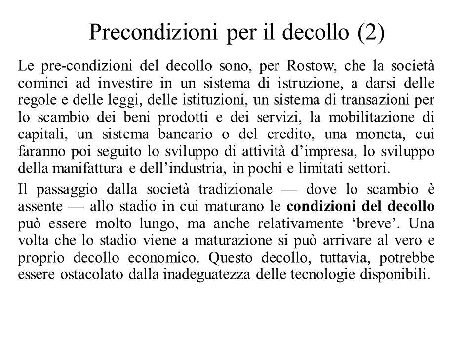 Precondizioni per il decollo (2) Le pre-condizioni del decollo sono, per Rostow, che la società cominci ad investire in un sistema di istruzione, a da