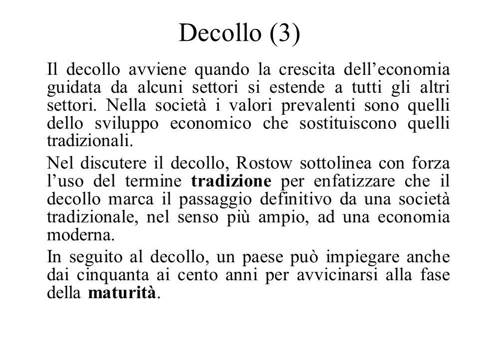 Decollo (3) Il decollo avviene quando la crescita dell'economia guidata da alcuni settori si estende a tutti gli altri settori. Nella società i valori