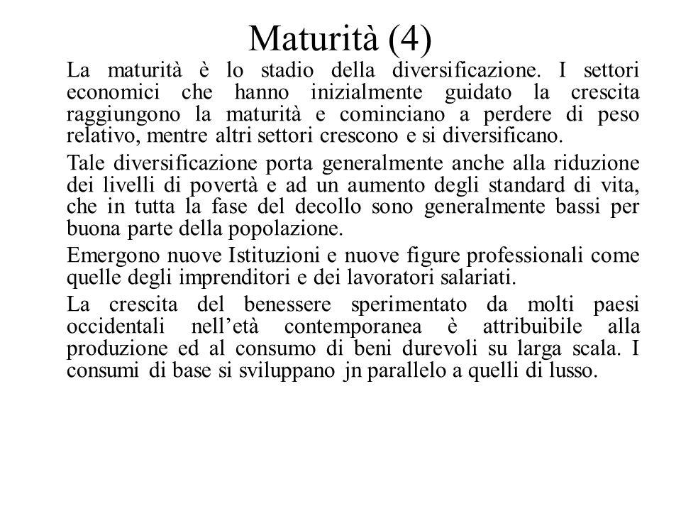 Maturità (4) La maturità è lo stadio della diversificazione. I settori economici che hanno inizialmente guidato la crescita raggiungono la maturità e
