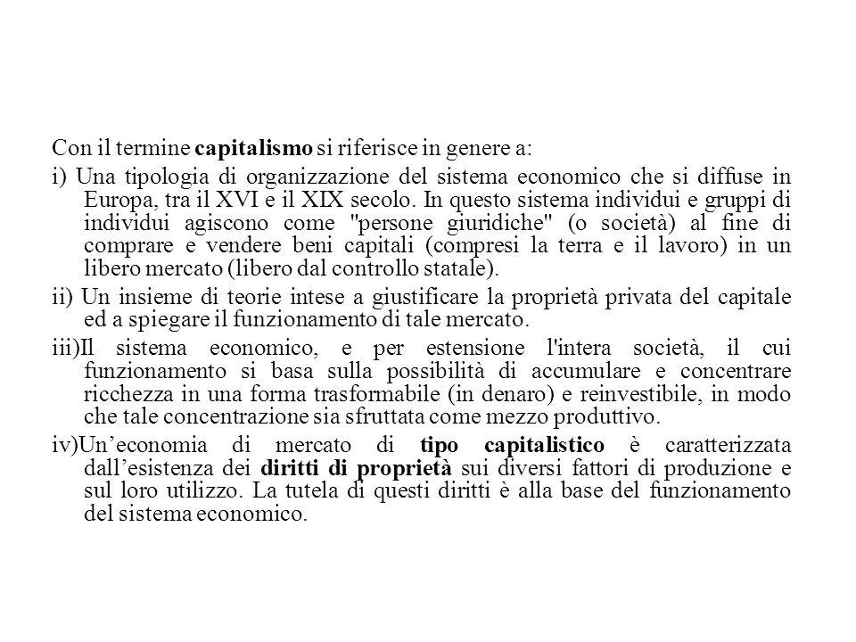 Con il termine capitalismo si riferisce in genere a: i) Una tipologia di organizzazione del sistema economico che si diffuse in Europa, tra il XVI e i