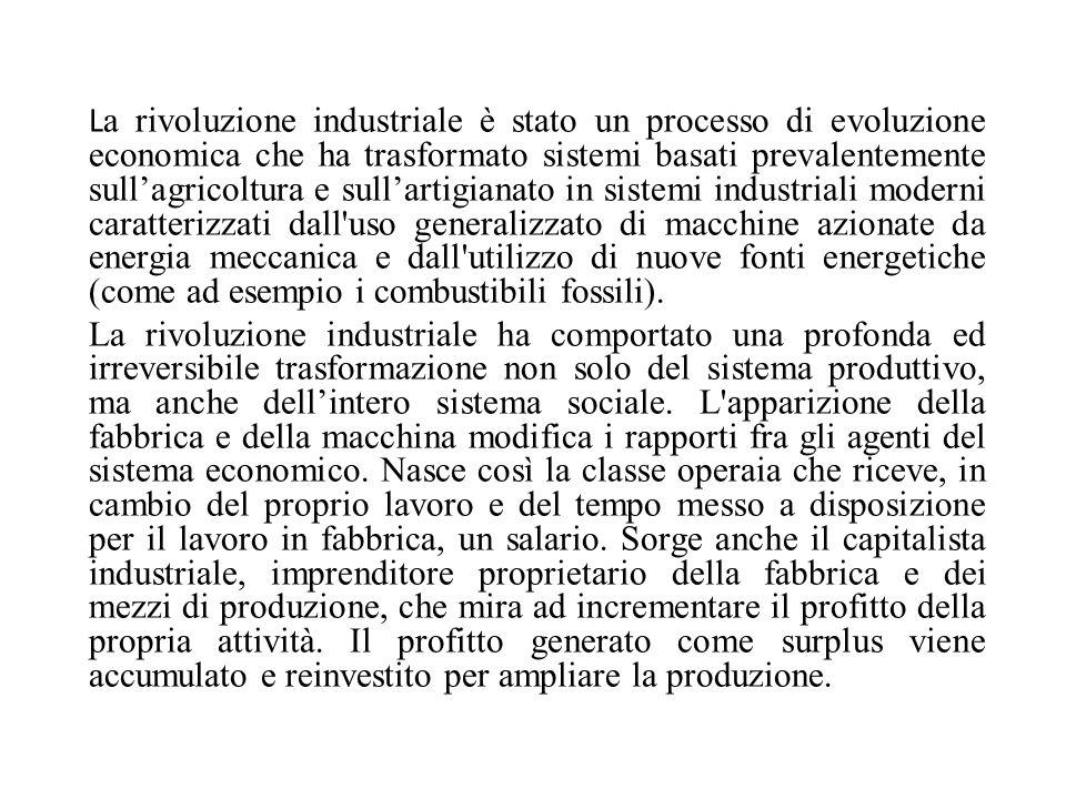 L a rivoluzione industriale è stato un processo di evoluzione economica che ha trasformato sistemi basati prevalentemente sull'agricoltura e sull'arti
