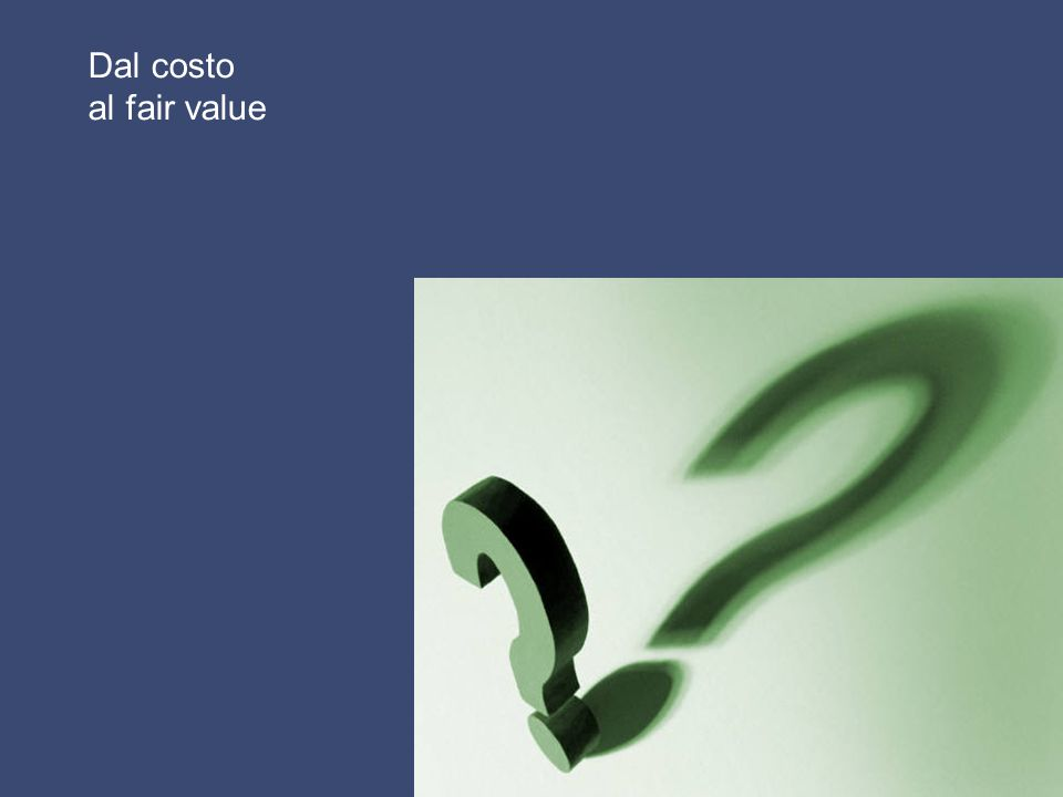 Dal costo al fair value