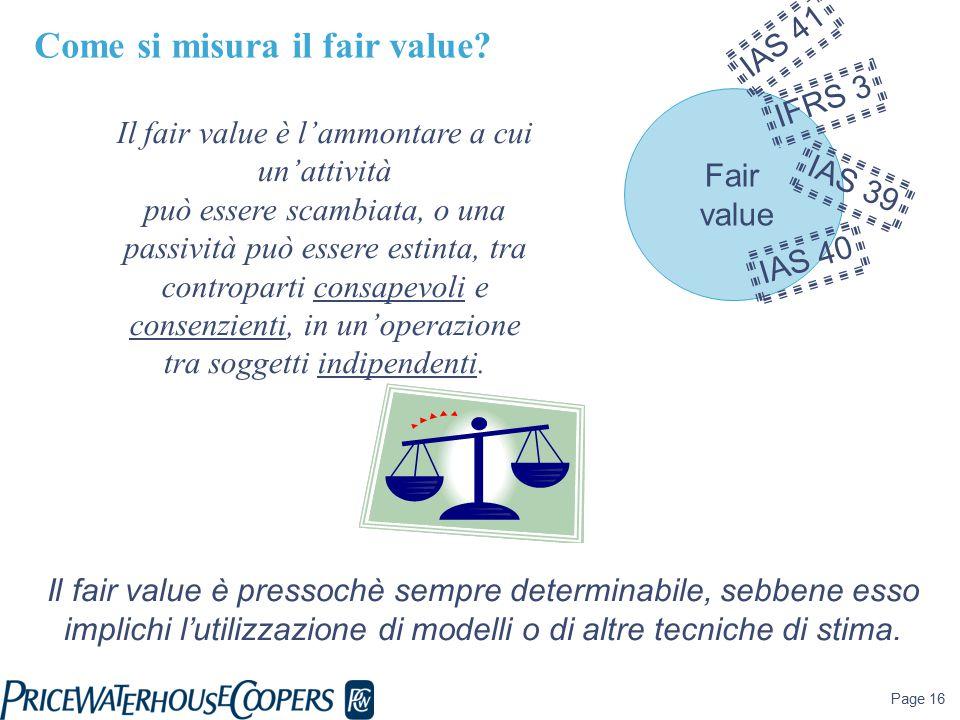 Page 16 Il fair value è l'ammontare a cui un'attività può essere scambiata, o una passività può essere estinta, tra controparti consapevoli e consenzienti, in un'operazione tra soggetti indipendenti.