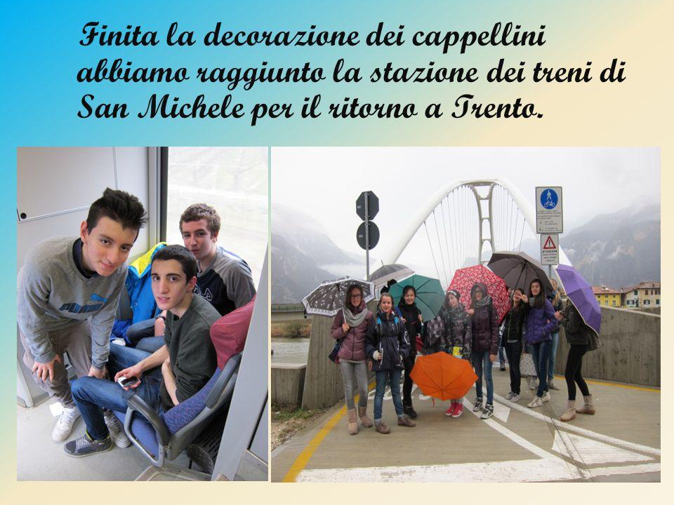 Finita la decorazione dei cappellini abbiamo raggiunto la stazione dei treni di San Michele per il ritorno a Trento.
