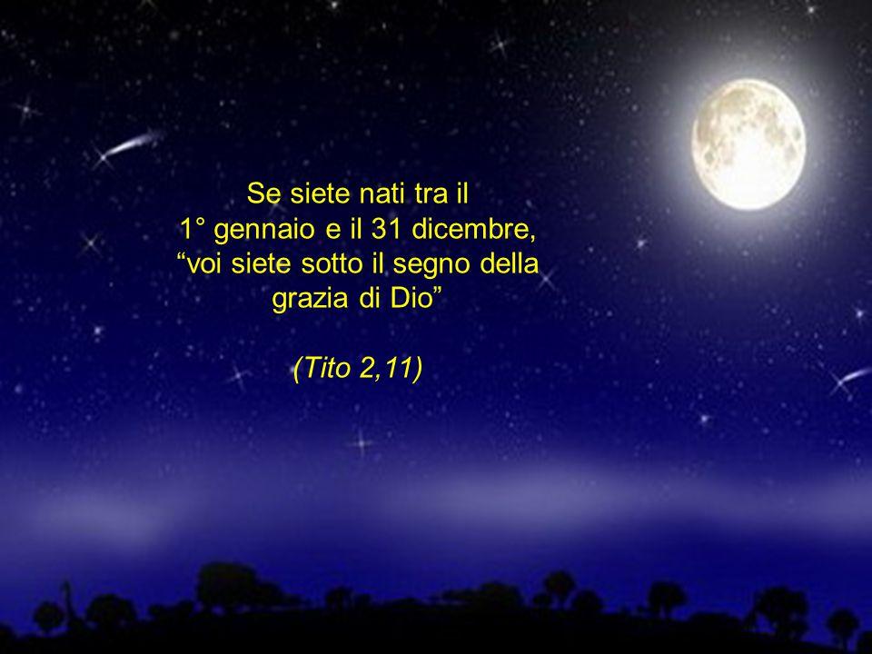 Se siete nati tra il 1° gennaio e il 31 dicembre, voi siete sotto il segno della grazia di Dio (Tito 2,11)