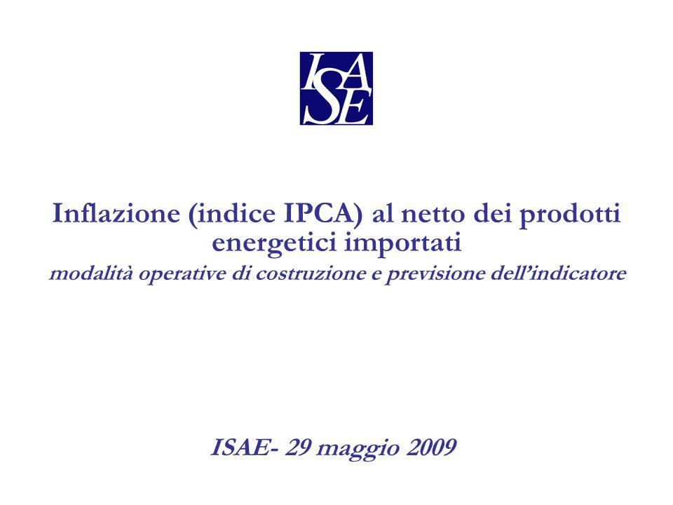 Inflazione (indice IPCA) al netto dei prodotti energetici importati modalità operative di costruzione e previsione dell'indicatore ISAE- 29 maggio 2009
