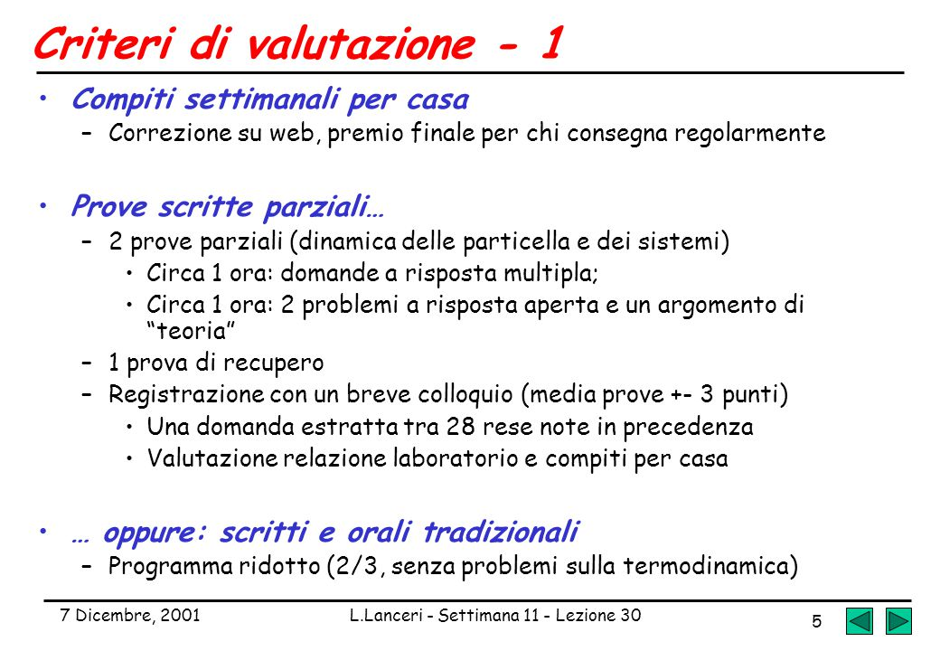 7 Dicembre, 2001L.Lanceri - Settimana 11 - Lezione 30 5 Criteri di valutazione - 1 Compiti settimanali per casa –Correzione su web, premio finale per