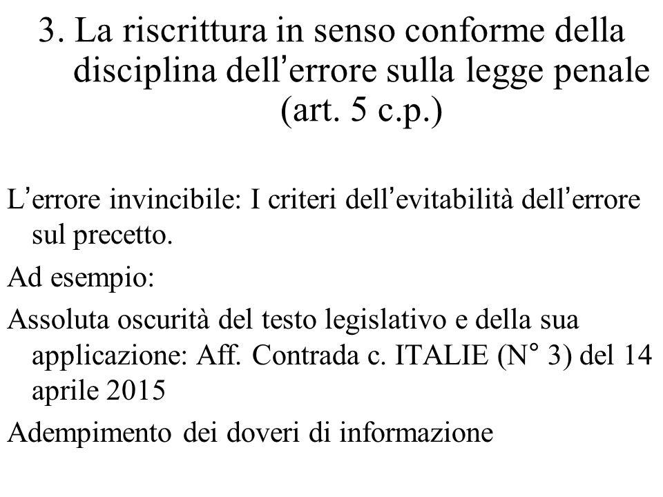 3. La riscrittura in senso conforme della disciplina dell'errore sulla legge penale (art. 5 c.p.) L'errore invincibile: I criteri dell'evitabilità del
