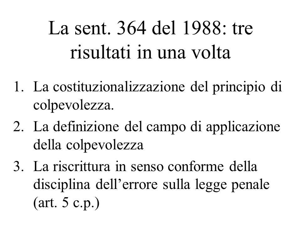 La sent. 364 del 1988: tre risultati in una volta 1.La costituzionalizzazione del principio di colpevolezza. 2.La definizione del campo di applicazion