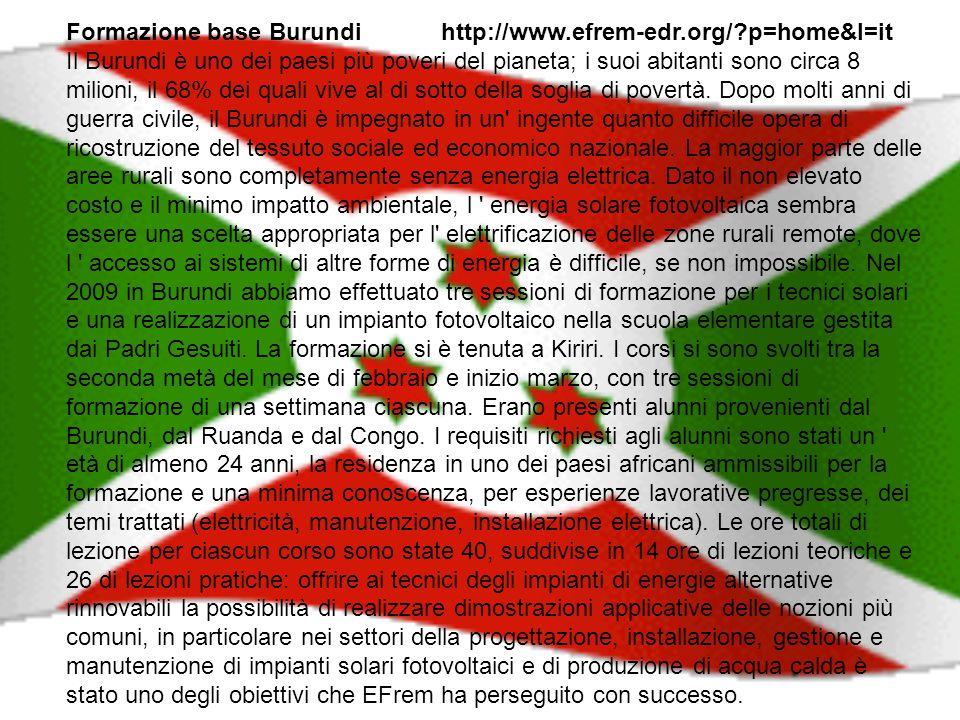 Formazione base Burundi http://www.efrem-edr.org/?p=home&l=it Il Burundi è uno dei paesi più poveri del pianeta; i suoi abitanti sono circa 8 milioni, il 68% dei quali vive al di sotto della soglia di povertà.