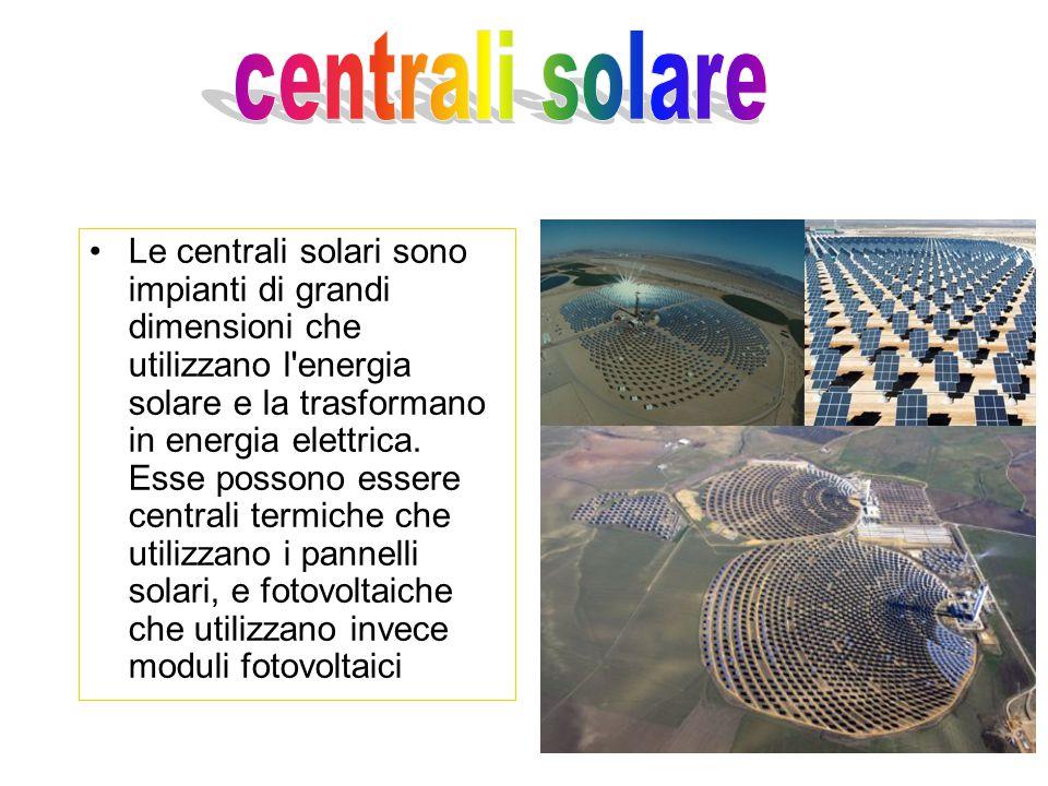Le centrali solari sono impianti di grandi dimensioni che utilizzano l energia solare e la trasformano in energia elettrica.