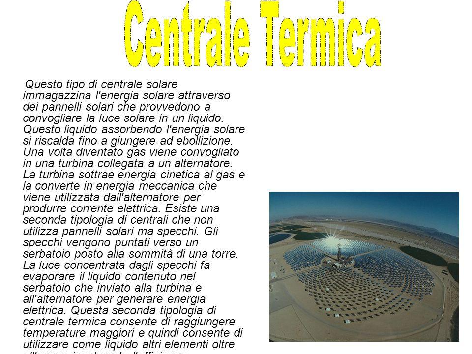 Questo tipo di centrale solare immagazzina l energia solare attraverso dei pannelli solari che provvedono a convogliare la luce solare in un liquido.