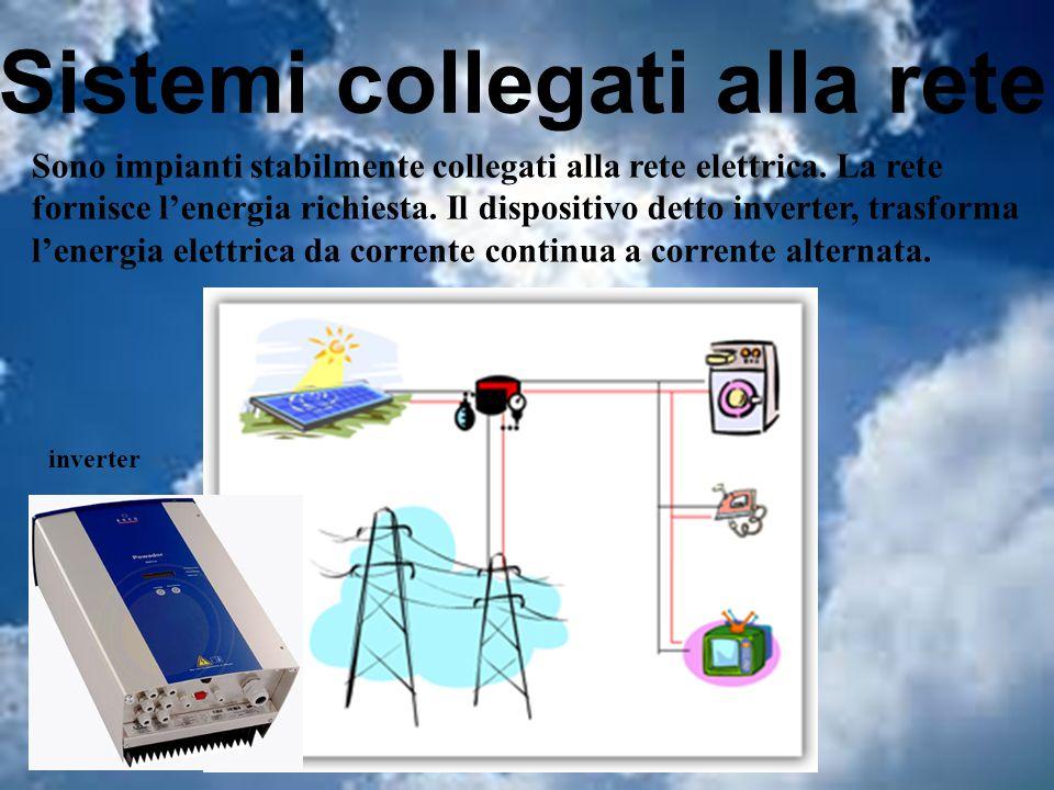 Sistemi collegati alla rete Sono impianti stabilmente collegati alla rete elettrica.