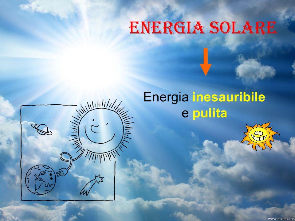 Energia solare Energia inesauribile e pulita