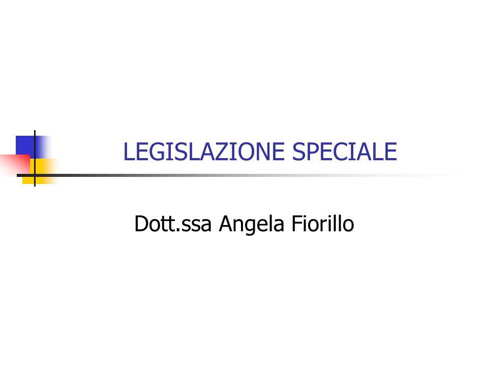 LEGISLAZIONE SPECIALE Dott.ssa Angela Fiorillo