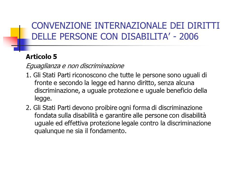 CONVENZIONE INTERNAZIONALE DEI DIRITTI DELLE PERSONE CON DISABILITA' - 2006 Articolo 5 Eguaglianza e non discriminazione 1.