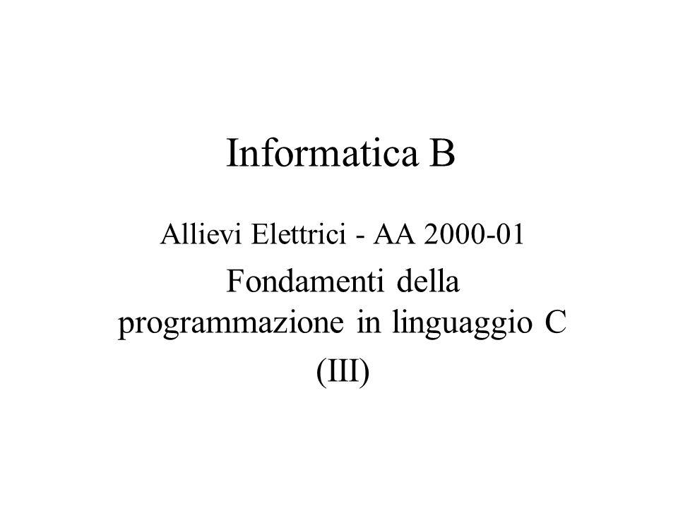 Informatica B Allievi Elettrici - AA 2000-01 Fondamenti della programmazione in linguaggio C (III)