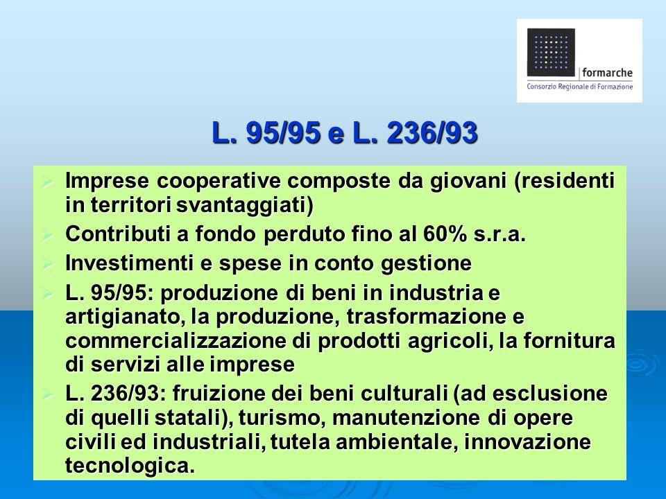 L. 95/95 e L. 236/93  Imprese cooperative composte da giovani (residenti in territori svantaggiati)  Contributi a fondo perduto fino al 60% s.r.a. 
