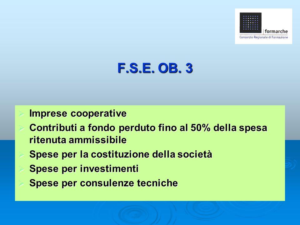 F.S.E. OB. 3  Imprese cooperative  Contributi a fondo perduto fino al 50% della spesa ritenuta ammissibile  Spese per la costituzione della società