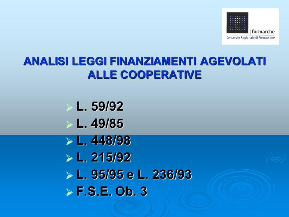 ANALISI LEGGI FINANZIAMENTI AGEVOLATI ALLE COOPERATIVE  L. 59/92  L. 49/85  L. 448/98  L. 215/92  L. 95/95 e L. 236/93  F.S.E. Ob. 3