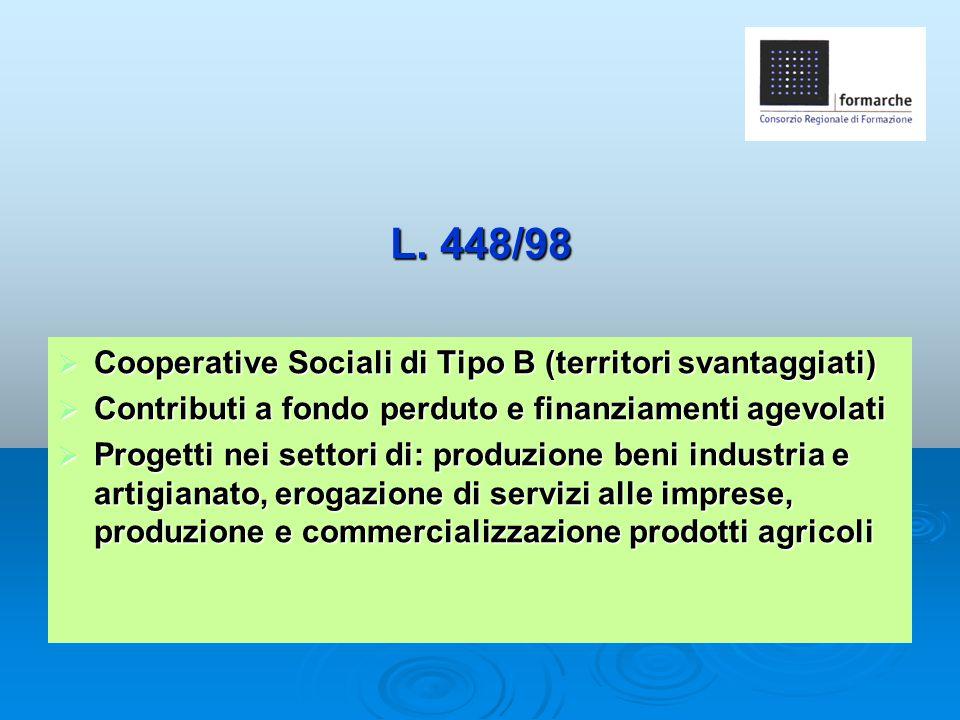 L. 448/98  Cooperative Sociali di Tipo B (territori svantaggiati)  Contributi a fondo perduto e finanziamenti agevolati  Progetti nei settori di: p
