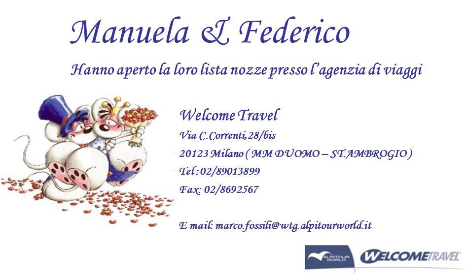 Manuela & Federico Hanno aperto la loro lista nozze presso l'agenzia di viaggi Welcome Travel Via C.Correnti,28/bis 20123 Milano ( MM DUOMO – ST.AMBRO
