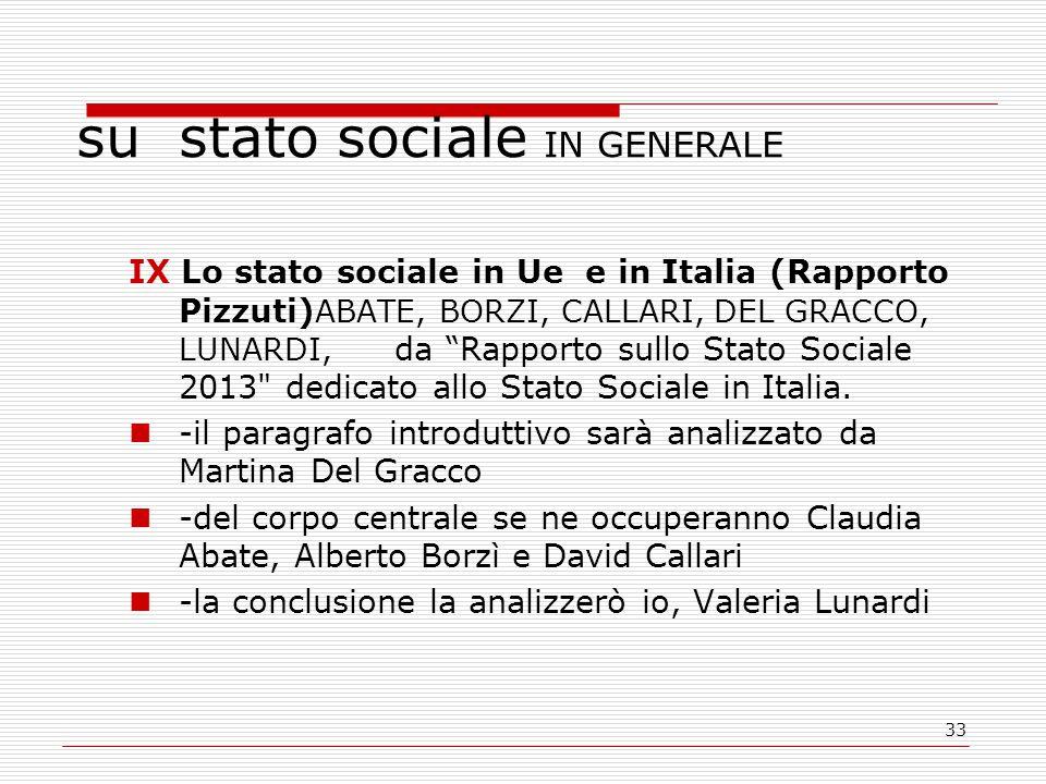 33 su stato sociale IN GENERALE IX Lo stato sociale in Ue e in Italia (Rapporto Pizzuti) ABATE, BORZI, CALLARI, DEL GRACCO, LUNARDI, da Rapporto sullo Stato Sociale 2013 dedicato allo Stato Sociale in Italia.
