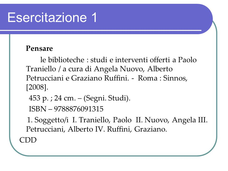 Esercitazione 1 Pensare le biblioteche : studi e interventi offerti a Paolo Traniello / a cura di Angela Nuovo, Alberto Petrucciani e Graziano Ruffini