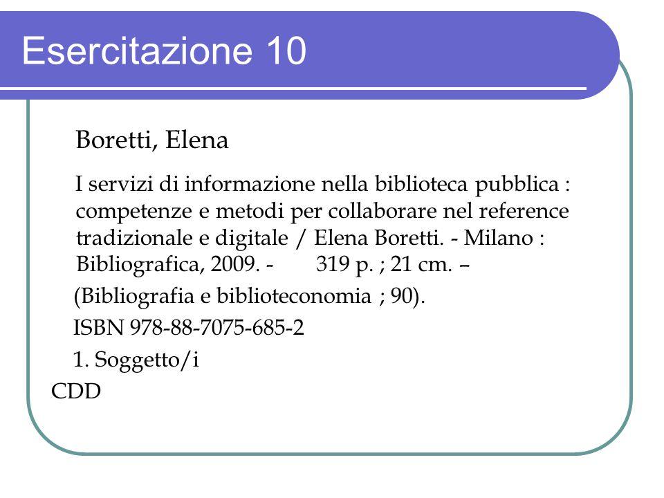 Esercitazione 10 Boretti, Elena I servizi di informazione nella biblioteca pubblica : competenze e metodi per collaborare nel reference tradizionale e