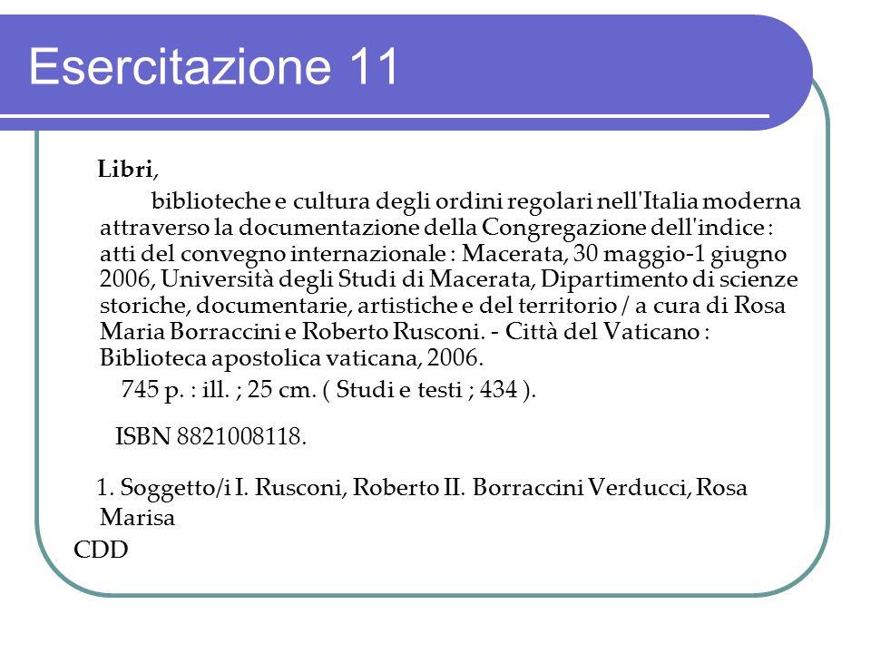Esercitazione 11 Libri, biblioteche e cultura degli ordini regolari nell'Italia moderna attraverso la documentazione della Congregazione dell'indice :