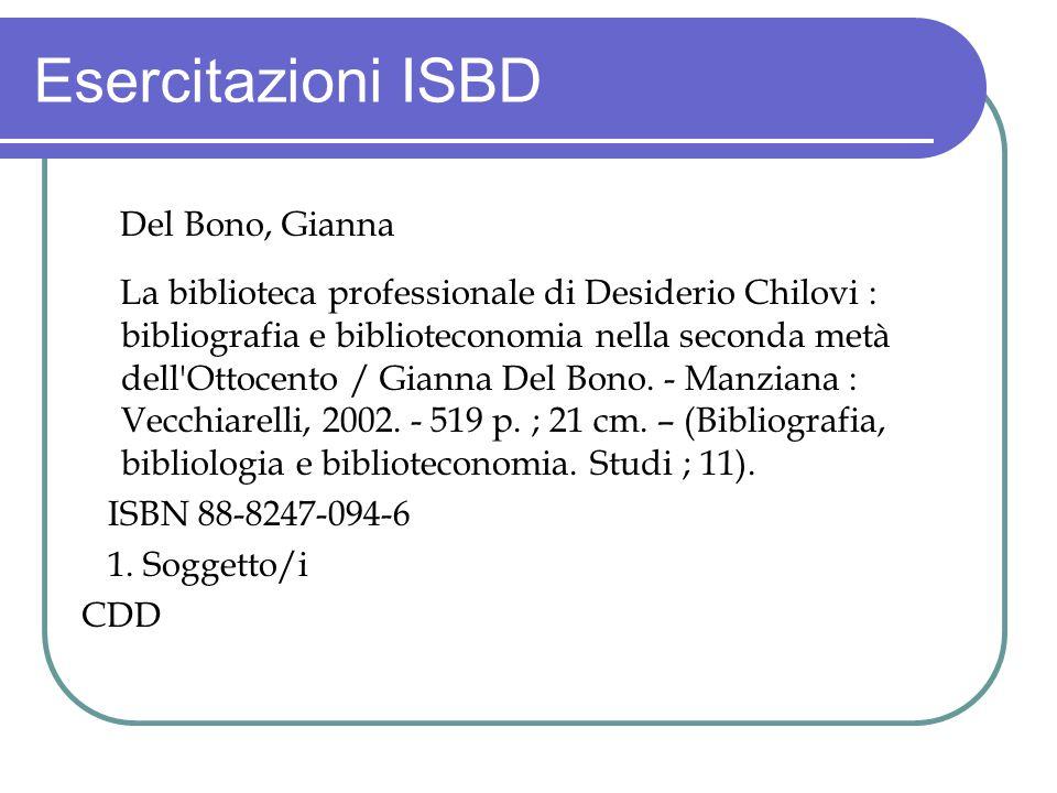 Esercitazioni ISBD Del Bono, Gianna La biblioteca professionale di Desiderio Chilovi : bibliografia e biblioteconomia nella seconda metà dell'Ottocent