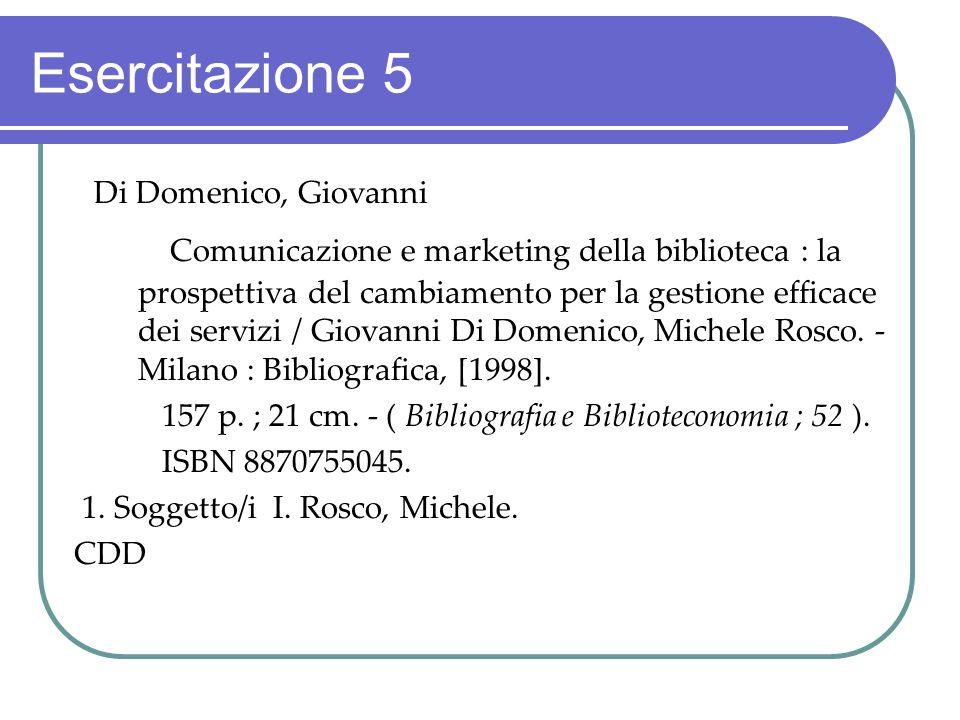 Esercitazione 5 Di Domenico, Giovanni Comunicazione e marketing della biblioteca : la prospettiva del cambiamento per la gestione efficace dei servizi