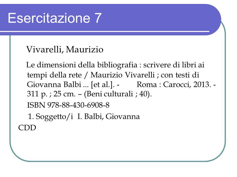 Esercitazione 7 Vivarelli, Maurizio Le dimensioni della bibliografia : scrivere di libri ai tempi della rete / Maurizio Vivarelli ; con testi di Giova